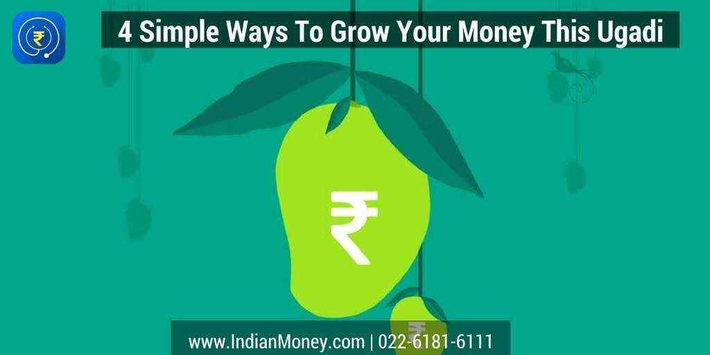 4 Simple Ways To Grow Your Money This Ugadi