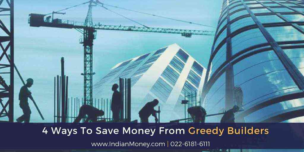 4 Ways To Save Money From Greedy Builders