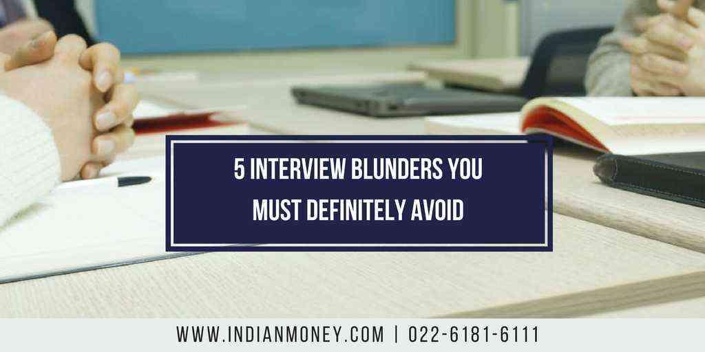 5 Interview Blunders You Must Definitely Avoid