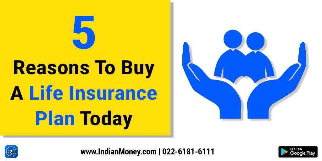 5 Reasons To Buy A  Life Insurance Plan Today