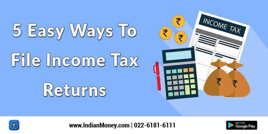 5 Easy Ways To File Income Tax Returns