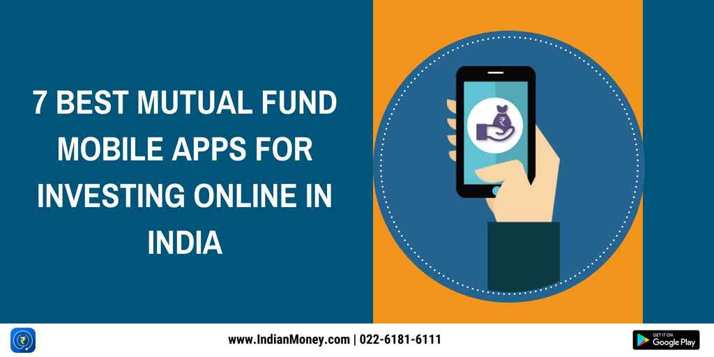 7 Best Mutual Fund Mobile Apps For Investing Online In India