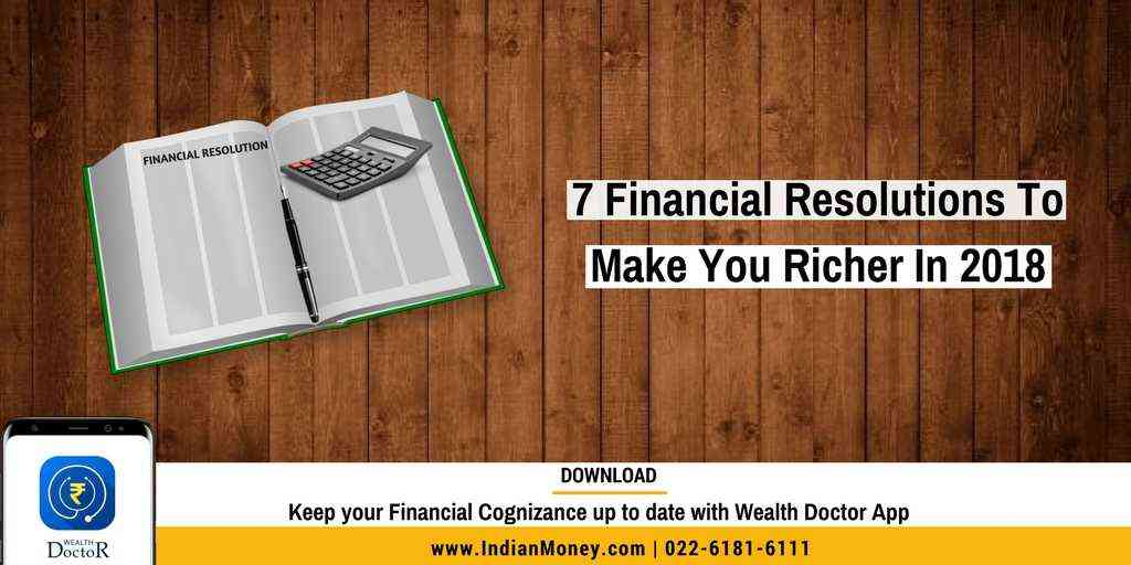 7 Financial Resolutions To Make You Richer In 2018