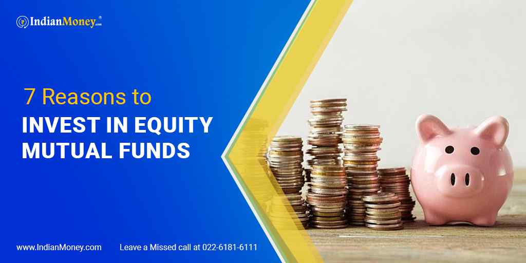 7 Reasons to Invest in Equity Mutual Funds