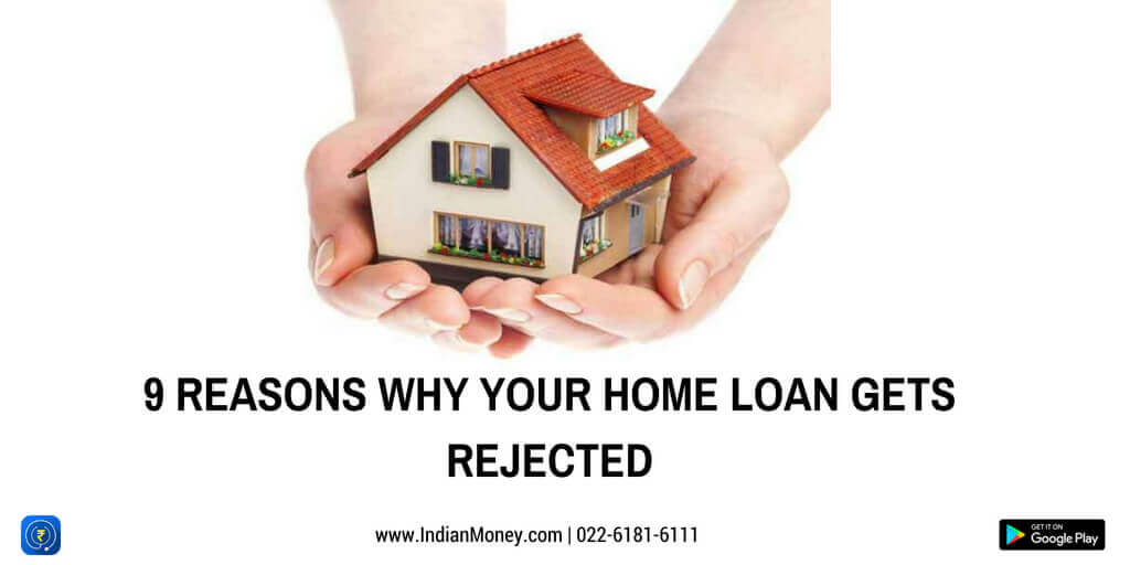 9 Reasons Why Your Home Loan Gets Rejected