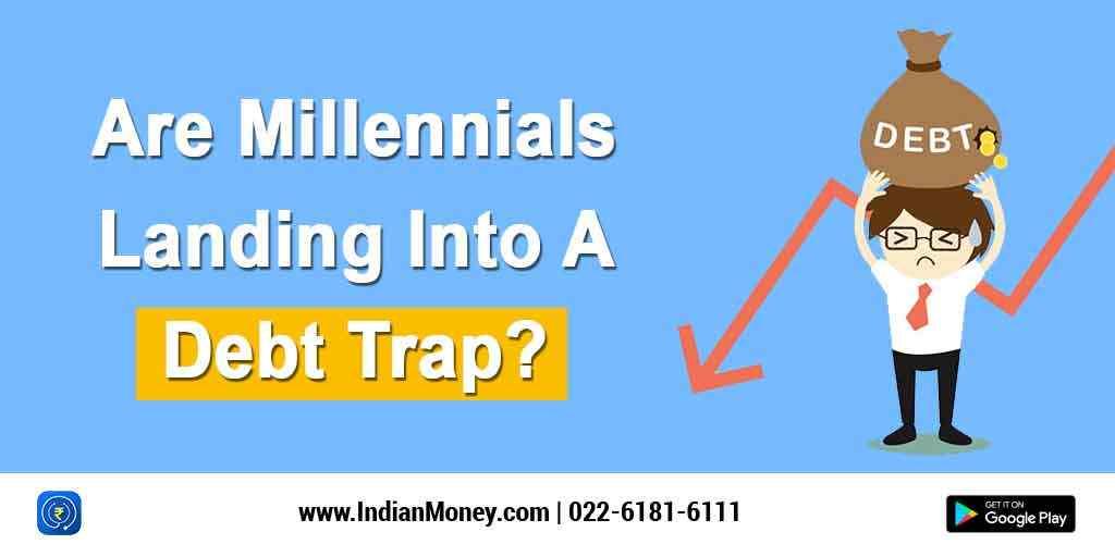 Are Millennials Landing Into A Debt Trap?