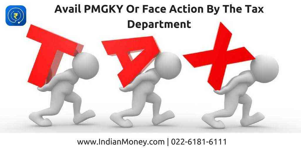 Avail PMGKY Or Face Action By The Tax Department