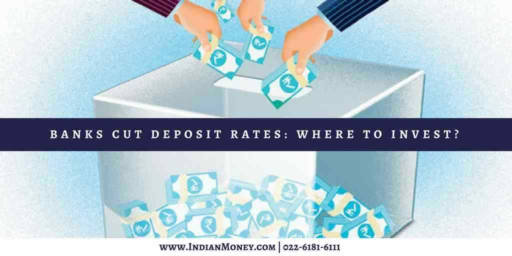 Banks Cut Deposit Rates: Where To Invest?