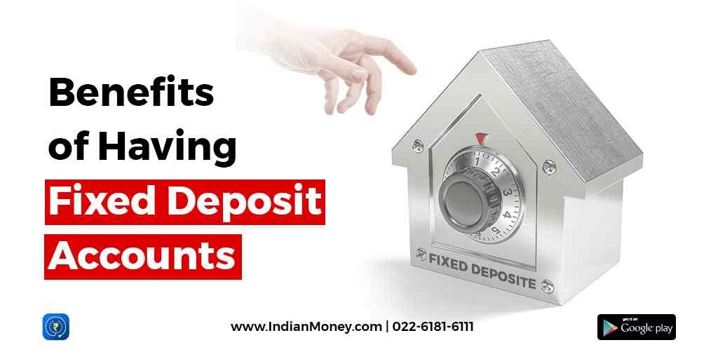 Benefits of Having Fixed Deposit Accounts