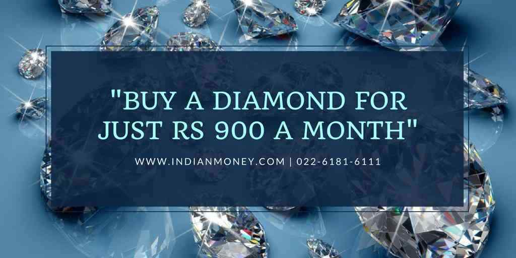 Buy A Diamond For Just Rs 900 A Month