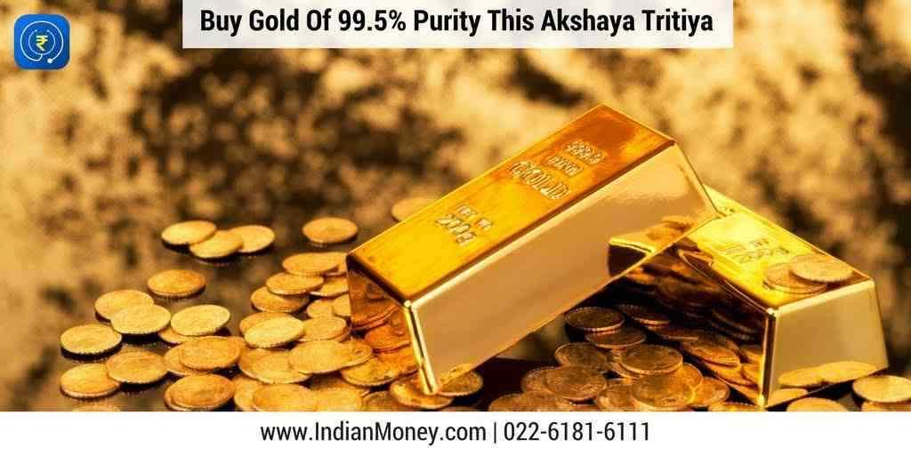 Buy Gold Of 99.5% Purity This Akshaya Tritiya
