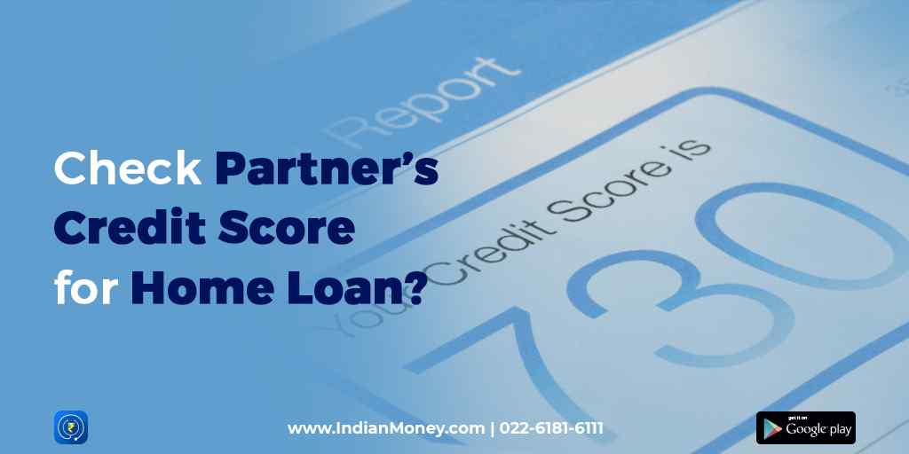 Check Partner's Credit Score for Home Loan?