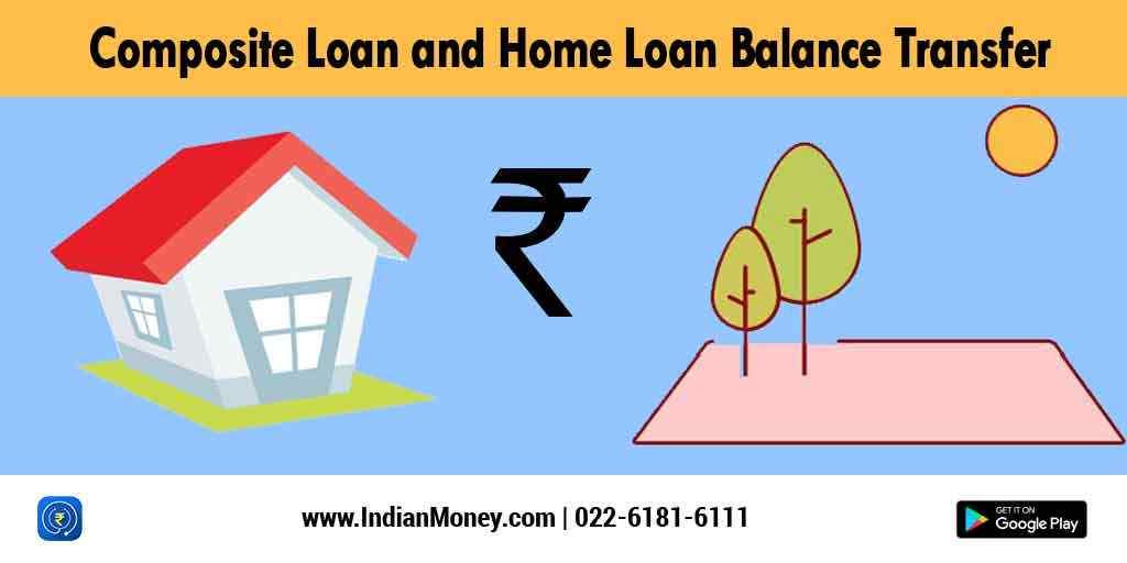 Composite Loan and Home Loan Balance Transfer