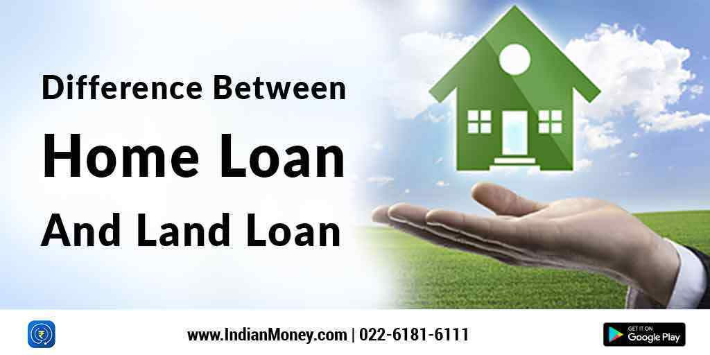 Difference Between Home Loan And Land Loan
