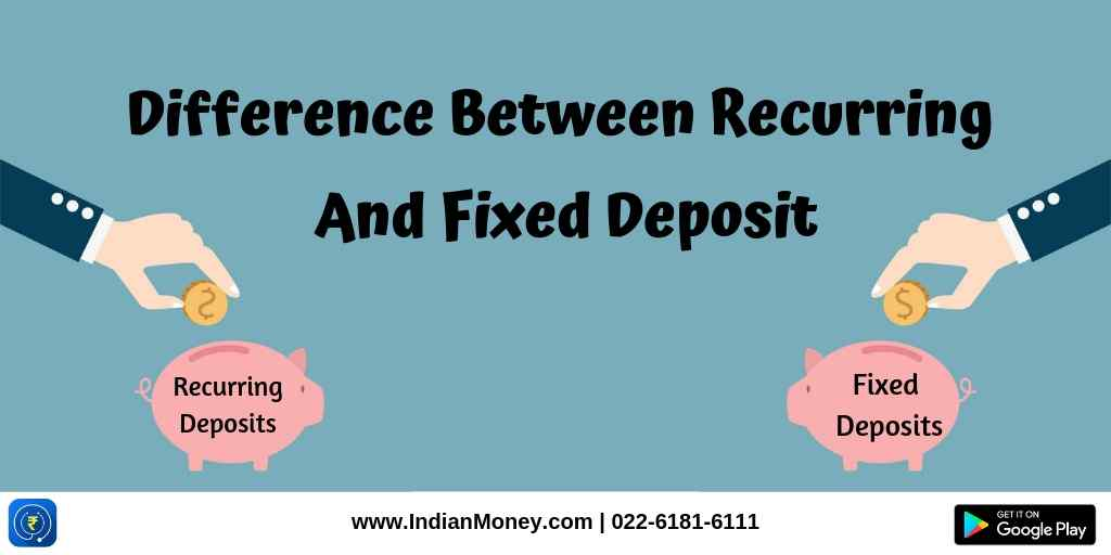 Difference Between Recurring And Fixed Deposit