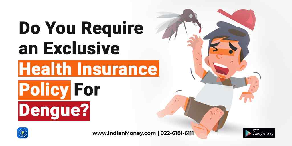 Do You Require an Exclusive Health Insurance Policy for Dengue?