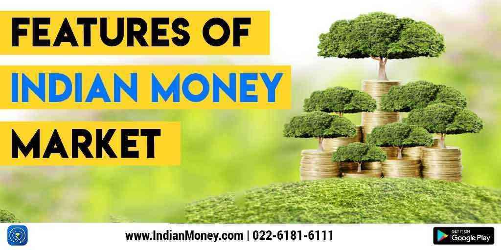 Features Of Indian Money Market