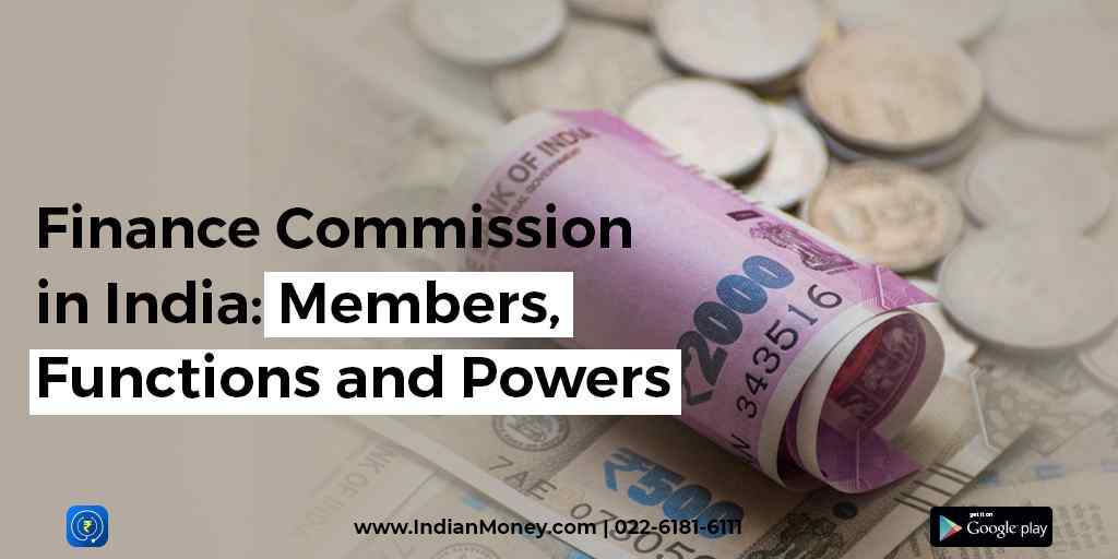 Finance Commission in India: Members, Functions and Powers