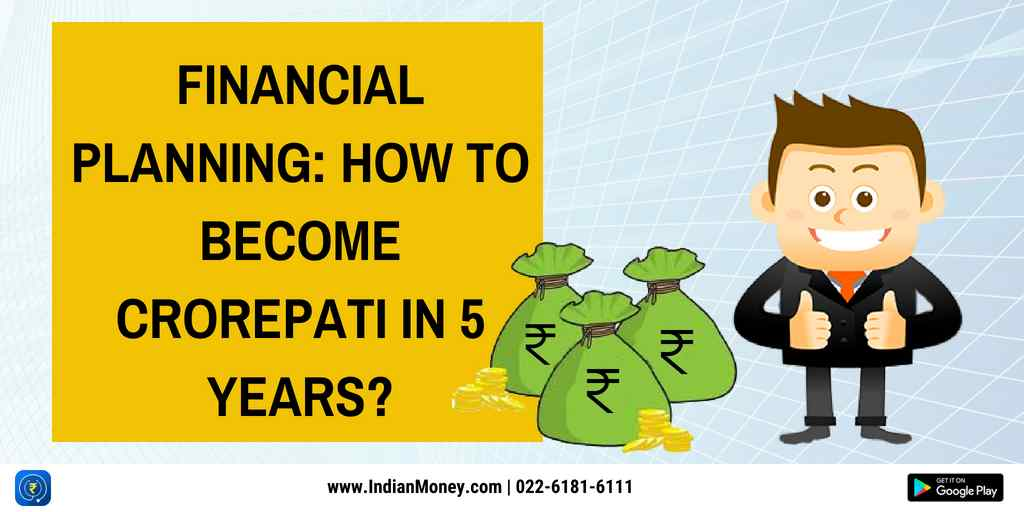 Financial Planning: How to become Crorepati in 5 years?