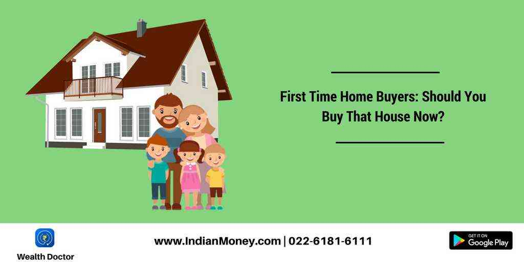 First Time Home Buyers: Should you buy that House now?