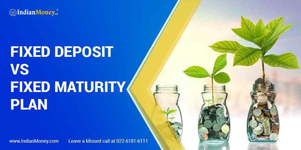 Fixed Deposit Vs Fixed Maturity Plan