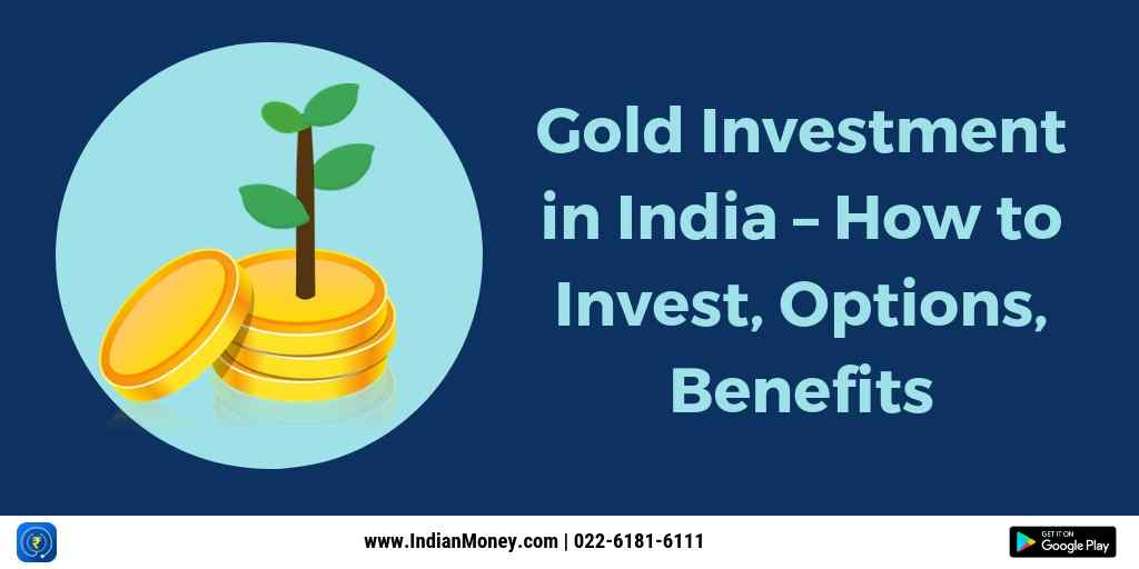 Gold Investment In India - How To Invest, Options And Benefits