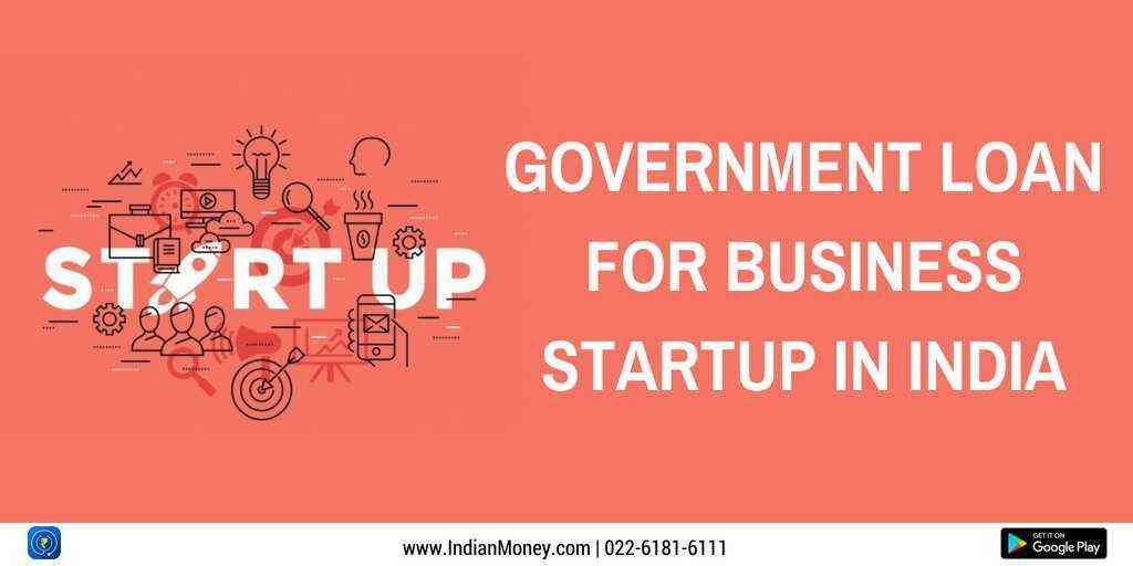 Government Loan For Business Startup In India
