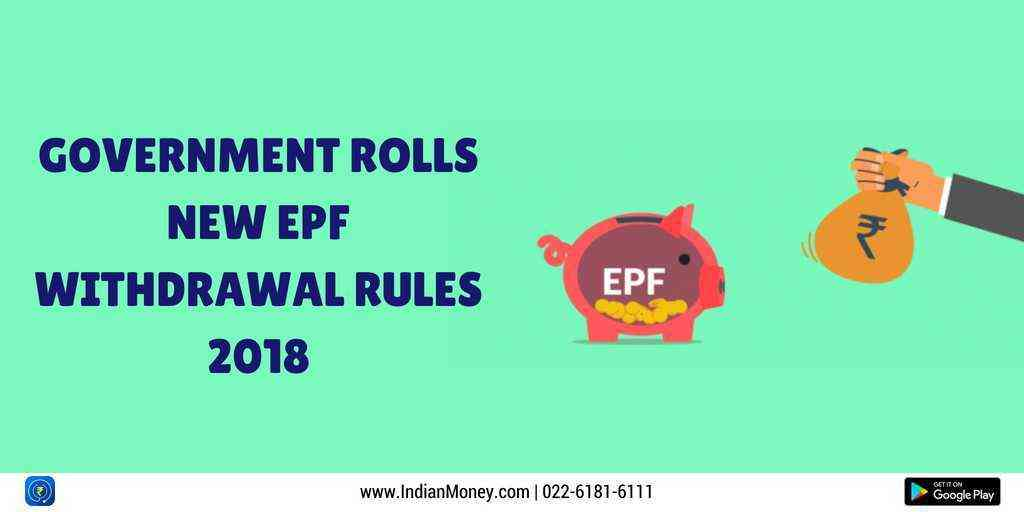 Government Rolls New EPF Withdrawal Rules 2018