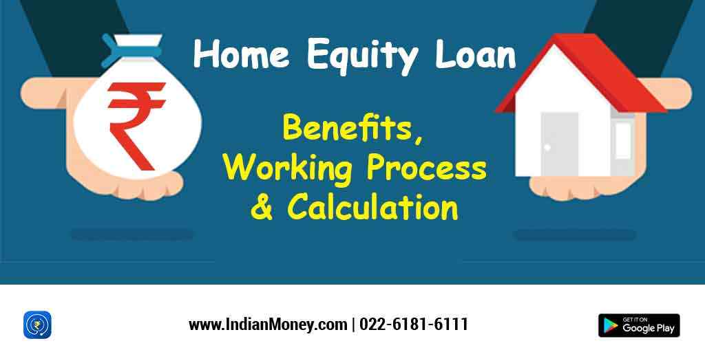 Home Equity Loan: Benefits, Working Process and Calculation