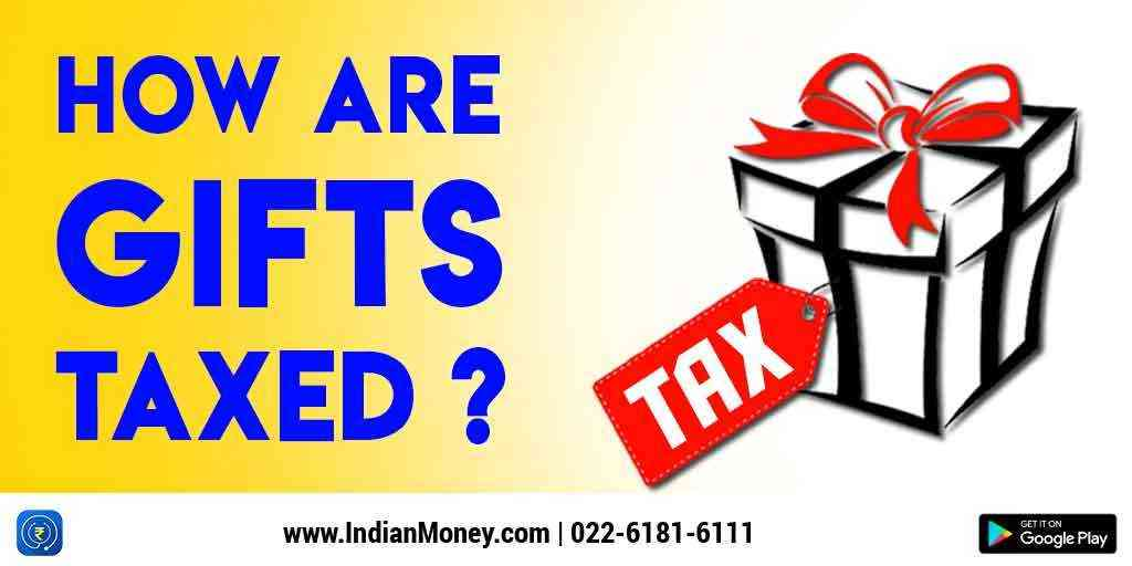 How Are Gifts Taxed? - Gift Tax Rules In India