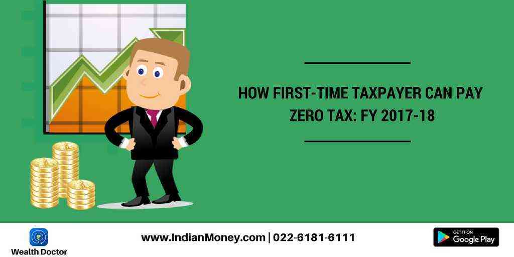 How First-Time Taxpayer Can Pay Zero Tax: FY 2017-18
