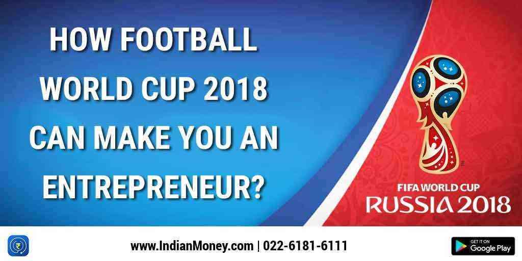 How Football World Cup 2018 Can Make You An Entrepreneur?