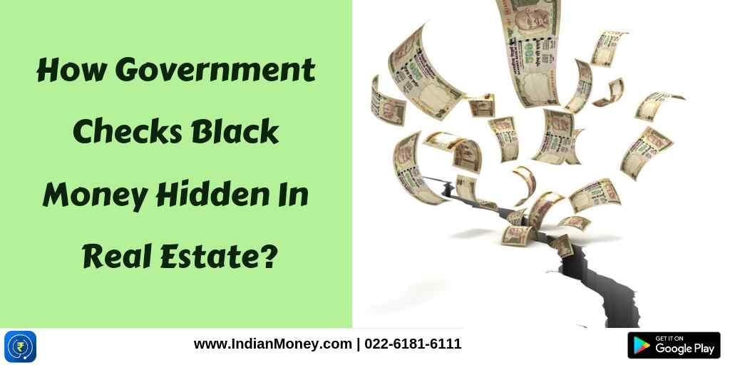How Government Checks Black Money Hidden In Real Estate?