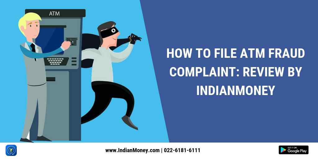How To File ATM Fraud Complaint Review By IndianMoney
