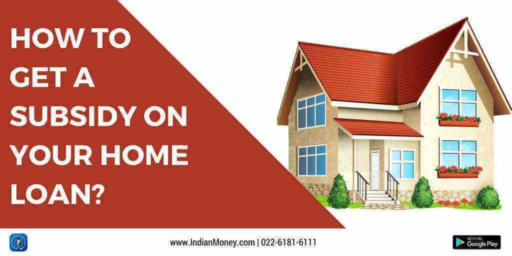 How To Get A Subsidy On Your Home Loan?