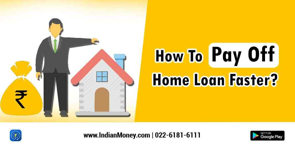 How To Pay Off Home Loan Faster?