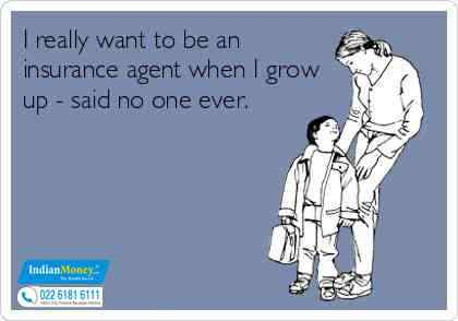 I Want To Be An Insurance Agent When I Grow Up Said No One Ever