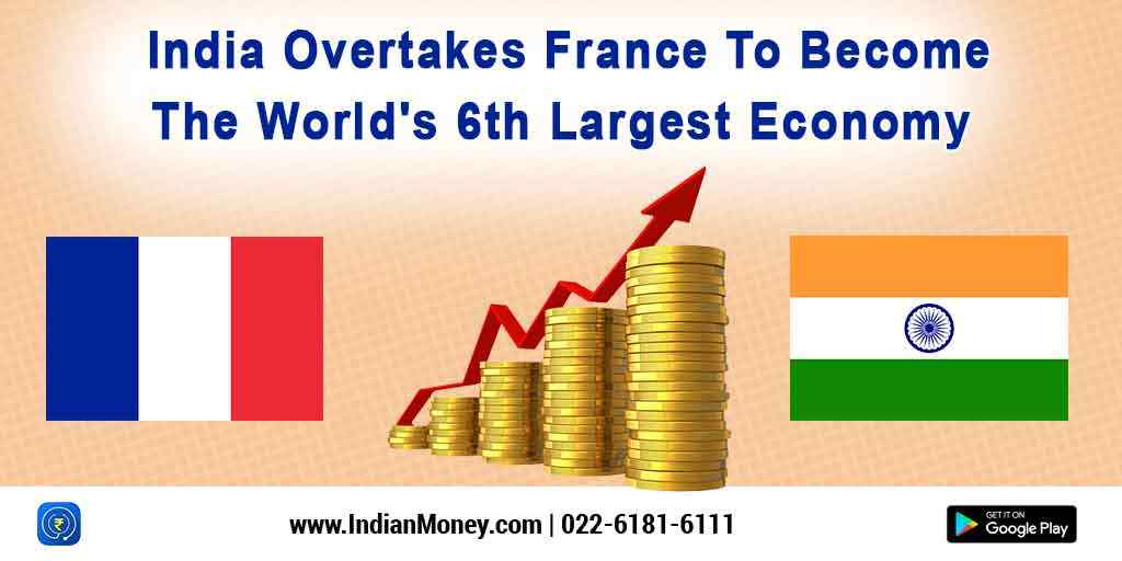 India Overtakes France To Become The World's 6th Largest Economy