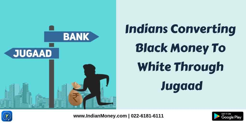 Indians Converting Black Money To White Through Jugaad