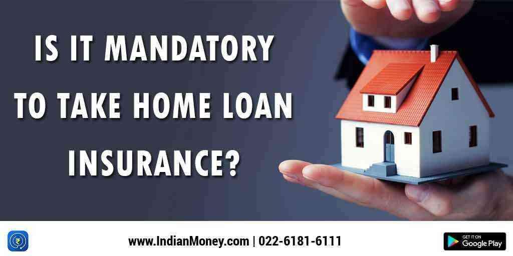 Is It Mandatory to Take Home Loan Insurance?