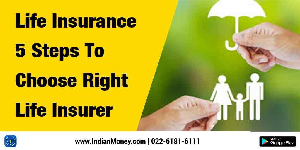 Life Insurance: 5 Steps To Choosing The Right Insurer