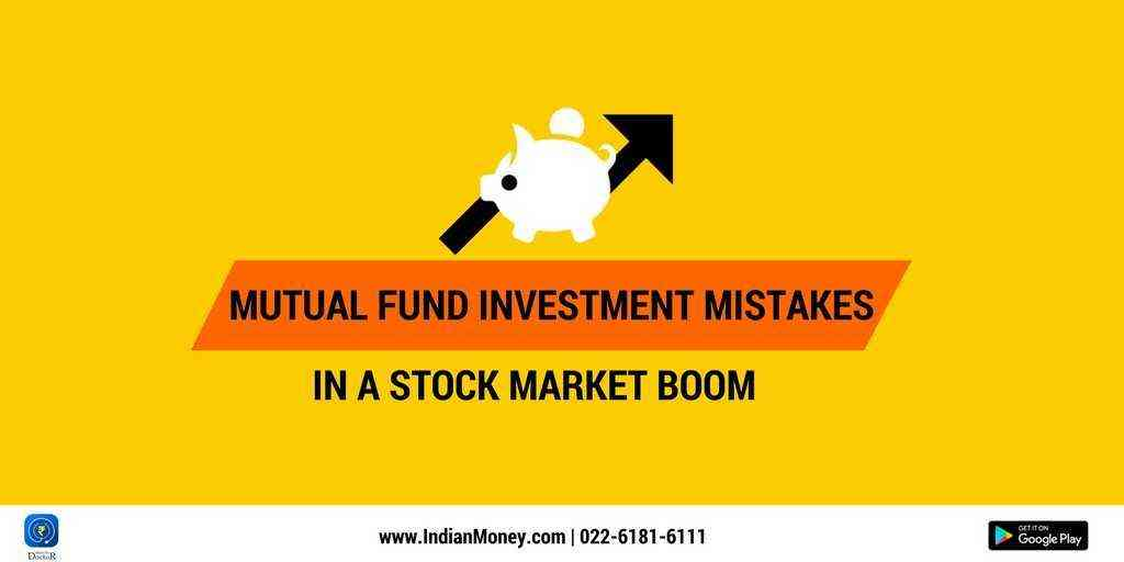 Mutual Fund Investment Mistakes In A Stock Market Boom