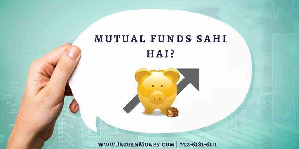 Mutual Funds Sahi Hai?