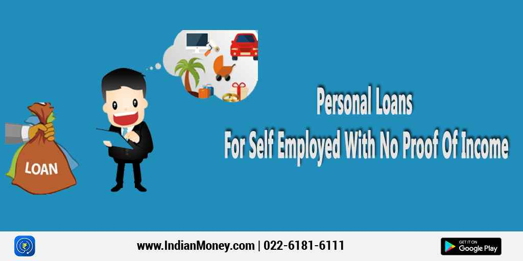 Personal Loans For Self Employed With No Proof Of Income