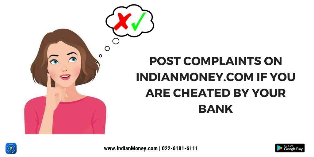 Post complaints on IndianMoney if you are cheated by bank