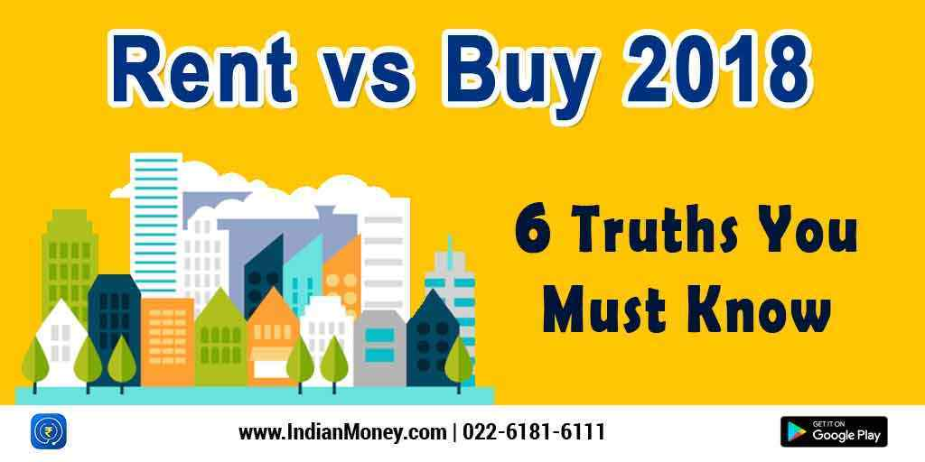Rent v/s Buy 2018: 6 Truths You Must Know