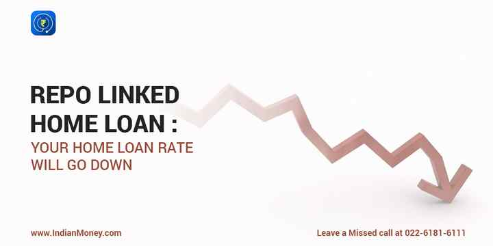 Repo Linked Home Loans: Your Home Loan Rate Will Go Down