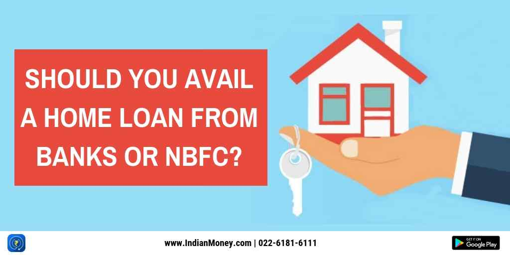 Should You Avail A Home Loan From Banks Or NBFC?