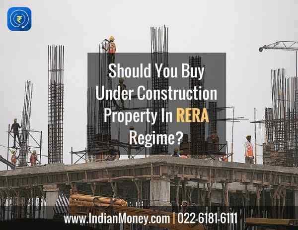 Should You Buy Under Construction Property In RERA Regime?