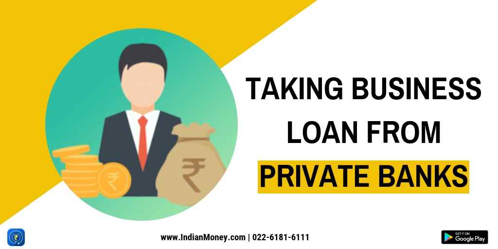 Taking Business Loan from Private Banks